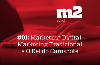 M2CAST #1 Marketing Digital, Marketing Tradicional e O Rei do Camarote