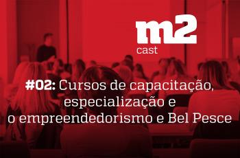 M2CAST #2 Cursos de capacitação, especialização e o empreendedorismo de Bel Pesce