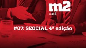 M2CAST #7 - SEOCIAL 4ª edição