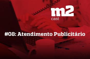 M2CAST #8 - Atendimento Publicitário
