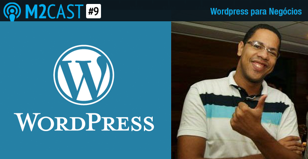 Podcast - M2Cast 9 - WordPress para negocios - M2BR Blog