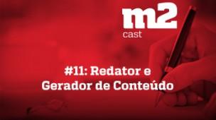M2CAST #11 - Redator e gerador de conteúdo