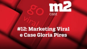 M2CAST #12 - Marketing Viral e case Glória Pires