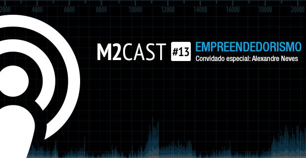 Podcast - M2Cast 13 - Empreendedorismo Digital - M2BR Blog