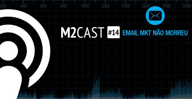 Podcast - M2Cast 14 - O Email marketing nao morreu - M2BR Blog