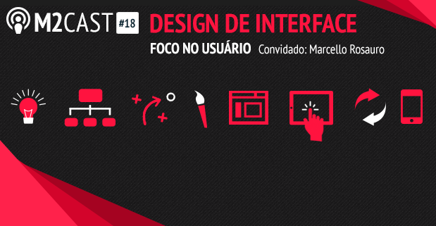 Podcast - M2Cast 18 - Design de interface - M2BR Blog