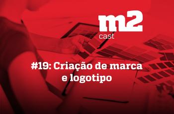 M2CAST #19 - Criação de marca e logotipo