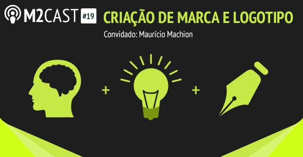 Podcast - M2Cast 19 - Criação de marcas e logotipos - M2BR Blog