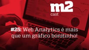 M2CAST #25 - Web Analytics é mais que um gráfico bonitinho! - thumb