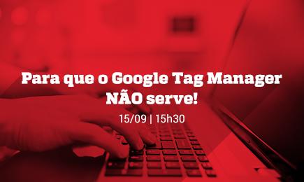 Webinar: Para que o Google Tag Manager NÃO serve!