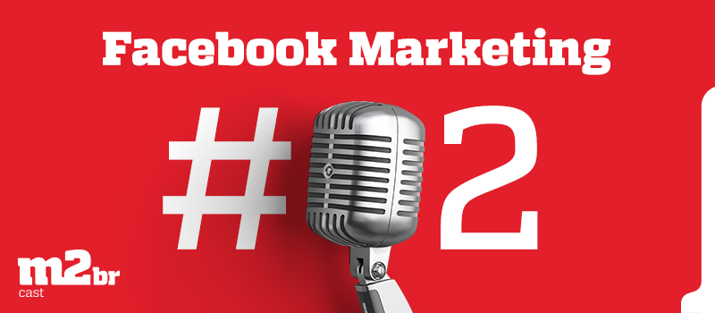 M2BR Cast #02 - Facebook Marketing - Blog da M2BR