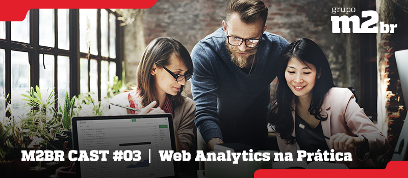 M2BR Cast #03 - Web Analytics na Prática - Grupo M2BR